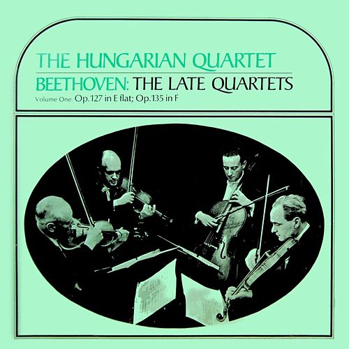 Play & Download Beethoven The Late Quartets by Hungarian Quartet | Napster