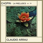 Play & Download Chopin Preludes Op 28 by Claudio Arrau | Napster