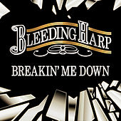 Play & Download Breakin' Me Down by Bleeding Harp | Napster
