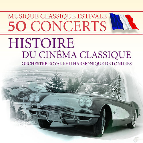 Play & Download Musique classique estivale - 50 concerts : Histoire du cinéma classique – Orchestre Royal Philharmonique de Londres by Various Artists | Napster