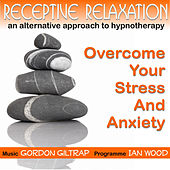 Receptive Relaxation - Overcome Your Stress & Anxiety by Gordon Giltrap