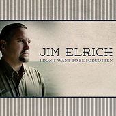 I Don't Want to Be Forgotten by Jim Elrich
