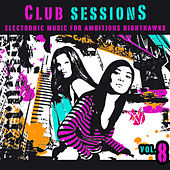 Play & Download Club Sessions Vol. 8 - Music For Ambitious Nighthawks by Various Artists | Napster