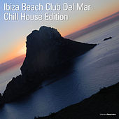 Play & Download Ibiza Beach Club Del Mar Chill House Edition by Various Artists | Napster