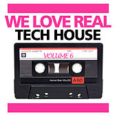 We Love Real Tech-House, Vol. 6 by Various Artists