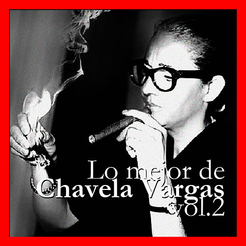 Play & Download Lo Mejor de Chavela Vargas Vol. 2 by Chavela Vargas | Napster
