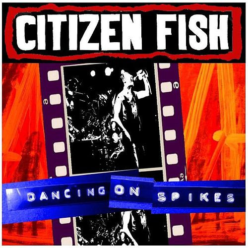 Play & Download Dancing On Spikes by Citizen Fish | Napster