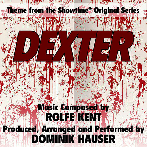 Play & Download Dexter - Theme from the Showtime Original Series (Rolfe Kent) by Dominik Hauser | Napster