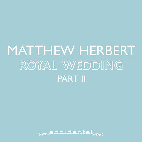 Play & Download Royal Wedding Part 2 by Matthew Herbert | Napster