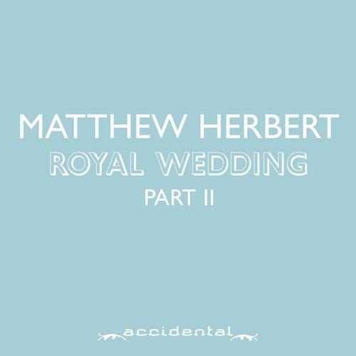 Royal Wedding Part 2 by Matthew Herbert