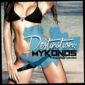 Play & Download Destination: Mykonos Deep House Selection by Various Artists | Napster