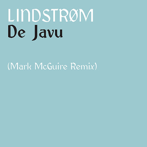 De Javu - Mark McGuire Remix by Lindstrom