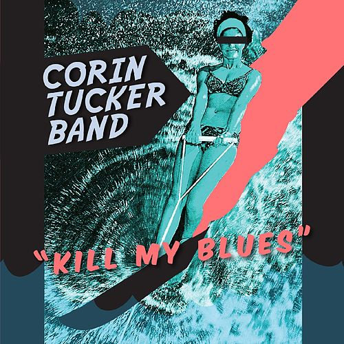Kill My Blues by The Corin Tucker Band