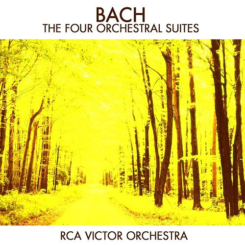 Play & Download Bach: The Four Orchestral Suites by RCA Victor Orchestra | Napster