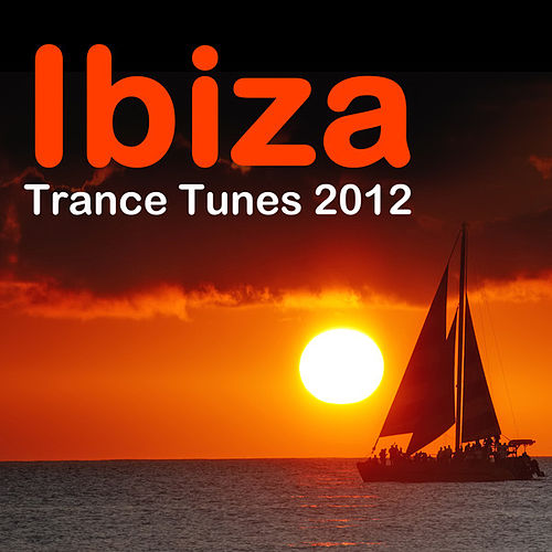 Ibiza Trance Tunes 2012 by Various Artists
