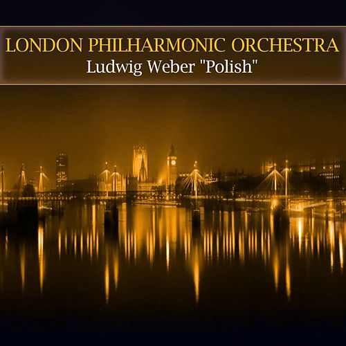 Play & Download Ludwig Weber by London Philharmonic Orchestra | Napster