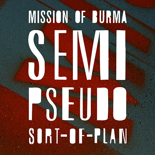 Play & Download Semi-Pseudo-Sort-of Plan by Mission of Burma | Napster