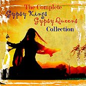 Play & Download Complete Gypsy Kings & Gypsy Queens Collection by Various Artists | Napster