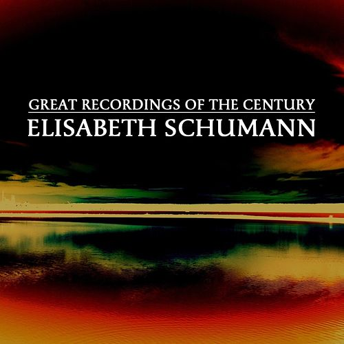 Play & Download Great Recordings Of The Century by Elisabeth Schumann | Napster