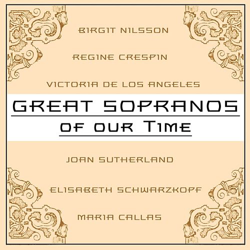 Great Sopranos Of Our Time by Various Artists