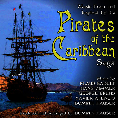 Music From and Inspired By The Pirates of the Caribbean Saga by Dominik Hauser