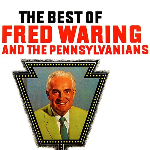 The Best Of Fred Waring & The Pennsylvanians by Fred Waring & His Pennsylvanians