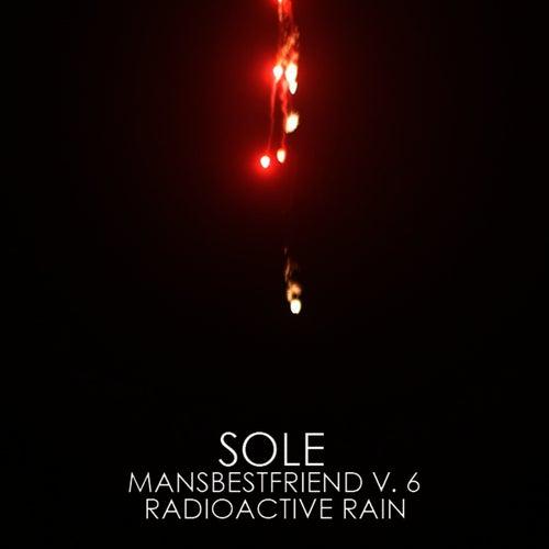 Mansbestfriend Vol.6 - Radioactive Rain by Sole