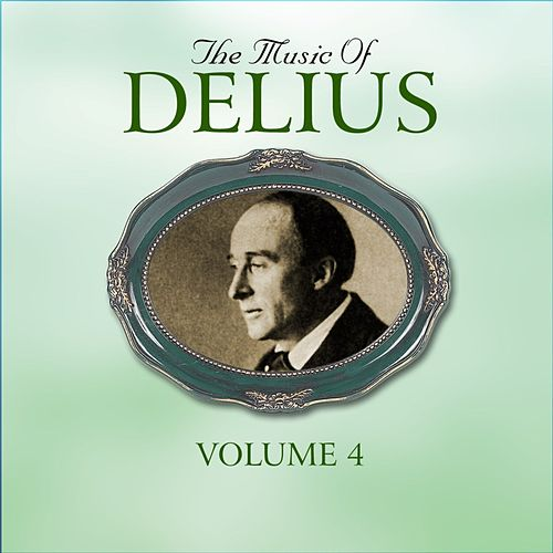 The Music Of Delius, The Early Recordings 1927-1948, Volume 4 by Various Artists