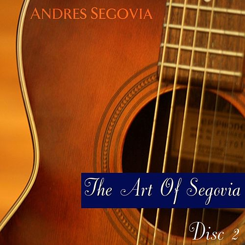 The Art Of Segovia (Disc II) by Andres Segovia