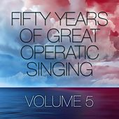 Play & Download Fifty Years Of Great Operatic Singing Volume 5 by Various Artists | Napster