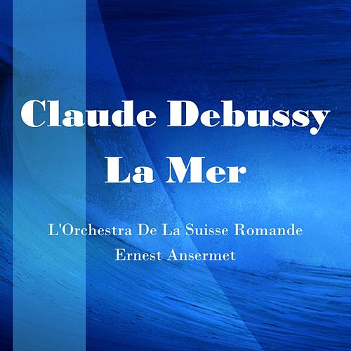Play & Download Debussy La Mer by L'Orchestra de la Suisse Romande | Napster