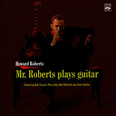 Play & Download Mr. Roberts Plays Guitar by Howard Roberts | Napster