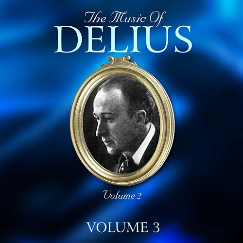 The Music Of Delius, The Post-War Years 1946 - 1952, Volume 3 by Various Artists