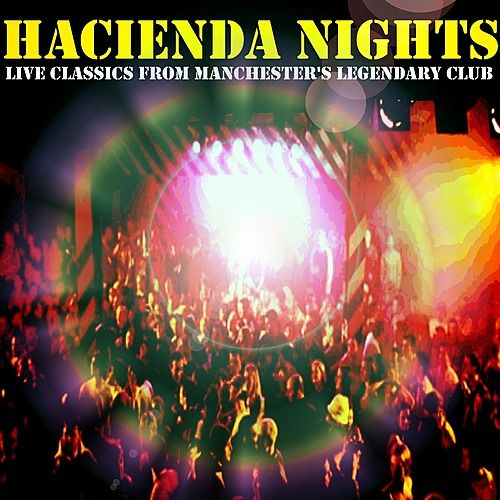 Play & Download Hacienda Nights: Live Classics From Manchester's Legendary Club by Various Artists | Napster