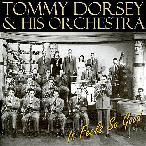 Play & Download It Feels So Good by Tommy Dorsey | Napster