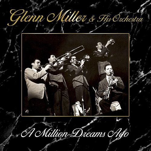 Play & Download A Million Dreams Ago by Glenn Miller | Napster