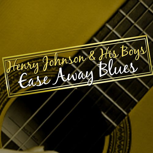 Play & Download Ease Away Blues by Henry Johnson | Napster