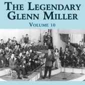 The Legendary Glenn Miller Volume 10 by Glenn Miller