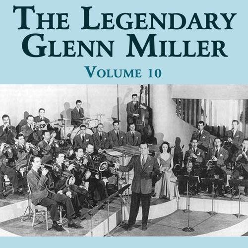 Play & Download The Legendary Glenn Miller Volume 10 by Glenn Miller | Napster