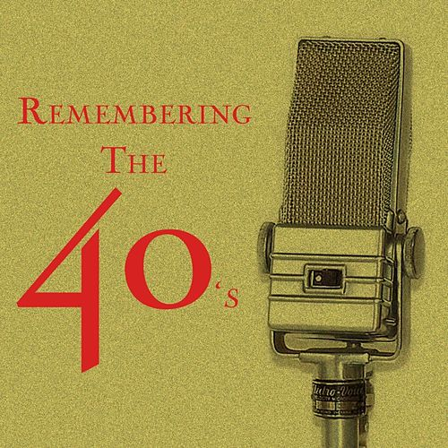 Play & Download Remembering The 40's by Various Artists | Napster