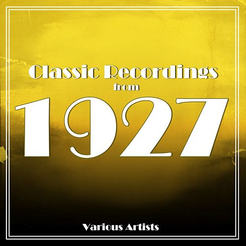 Play & Download Classic Recordings From 1927 by Various Artists | Napster