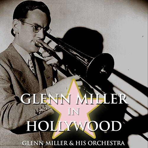 Glenn Miller In Hollywood by Glenn Miller