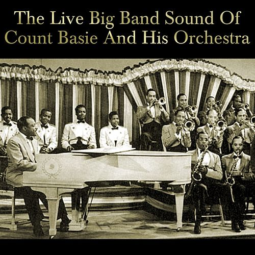 Play & Download The Live Big Band Sound Of Count Basie And His Orchestra by Count Basie | Napster