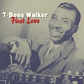 Play & Download First Love by T-Bone Walker | Napster