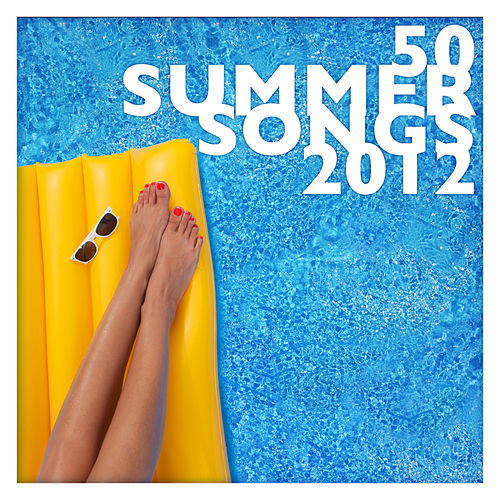 Play & Download 50 Summer Songs 2012 by Various Artists | Napster