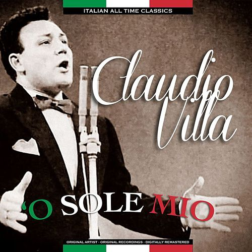 Play & Download 'O Sole Mio Italian All Time Classics by Claudio Villa | Napster