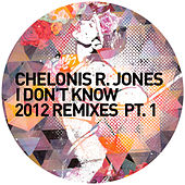 Play & Download I Don't Know 2012 Remixes Pt. 1 by Chelonis R. Jones | Napster