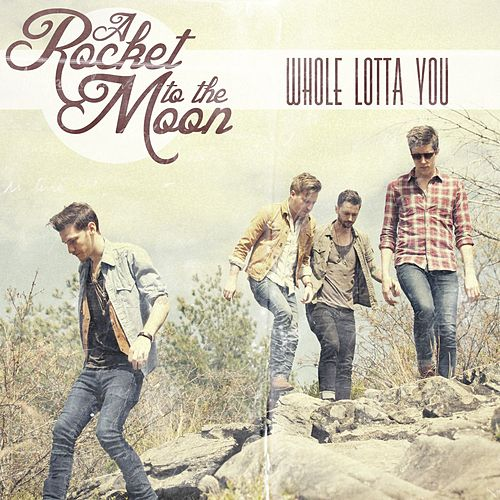 Play & Download Whole Lotta You by A Rocket To The Moon | Napster