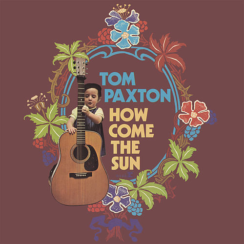 Play & Download How Come The Sun by Tom Paxton | Napster