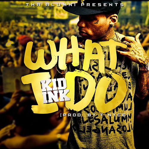 Play & Download What I Do by Kid Ink | Napster